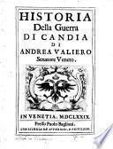 Historia della guerra di Candia di Andrea Valiero senatore Veneto