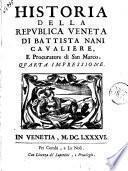 Historia della Republica Veneta di Battista Nani caualiere e procuratore di San Marco