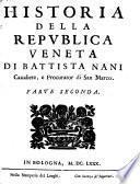 Historia della rpvblica Veneta di Battista Nani cavaliere, e procuratore di San Marco