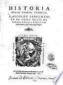 Historia delle cose di Francia, raccolte fedelmente da Paolo Emilio da Verona, e recata hora a punto dalla latina in questa nostra lingua volgare