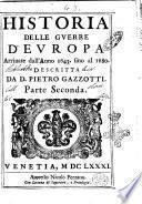 Historia delle guerre d'Europa arriuate dall'anno 1643. fino al 1680. descritta da d. Pietro Gazzotti