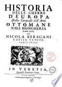 Historia delle guerre d'Europa: dalla comparsa dell'armi ottomane nell'Hungheria l'anno 1683 di Nicola Beregani nobile veneto. Parte prima \-seconda!