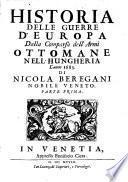 Historia Delle Guerre D'Europa Dalla Comparsa dell'Armi Ottomane Nell'Hungheria L'anno 1683