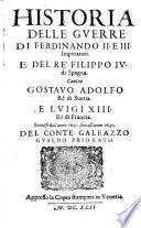 Historia delle guerre di Ferdinando II. et III. imperatori e del Re Filippo IV. di Spagna contro Gostavo Adolfo Re di Suetia e Luigi XIII. Re di Francia successe dall'anno 1630 fino all'anno 1640