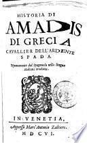 Historia di Amadis di Grecia cauallier dell'ardente spada. Nuouamente dal spagnuolo nella lingua italiana tradotta