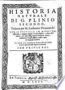 Historia naturale trad. per Lodovico Domenichi, con le postille in margine, nelle quali, o vengono segnate le cose notabili, o citati altri autori (etc.)