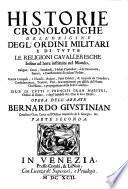 Historie cronologiche dell' origine degl' Ordini militari e di tutte le Religioni cavalleresche ...