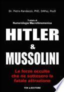 Hitler e Mussolini. Trattato di numerologia macrofenomenica. Le forze occulte che ne sottesero la fatale attrazione