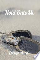 Hold onto Me