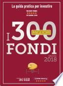 I 300 MIGLIORI FONDI - Edizione 2018