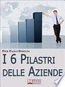 I 6 Pilastri delle Aziende. Come Costruire Solide Fondamenta per la Tua Azienda per Affrontare i Periodi di Crisi e Uscirne Vincenti. (Ebook Italiano - Anteprima Gratis)