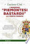 I Borbone: «Piemontesi bastardi!». La verità rubata