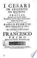 I CESARI IN ARGENTO DA MARCINO, SINO A' ERACLIO Raccolti nel Farnese Museo E pubblicati colle loro congrue Interpretazioni