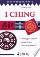 I ching. Come leggere il futuro secondo l'antico «Libro dei mutamenti»