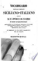 Vocabulario manuale completo siciliano-italiano seguito da un' appendice e da un elenco di nomi proprj siciliani coll' aggiunta di un dizionario geografico in cui sono particolarmente descritti i nomi di città, fiumi