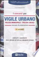 I concorsi di vigile urbano. Polizia municipale-Polizia locale. Manuale di preparazione