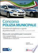 I concorsi nella polizia municipale. Istruttore di vigilanza e agente di polizia locale (municipale e provinciale). Manuale per la preparazione al concorso...