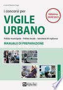 I concorsi per vigile urbano. Polizia municipale-polizia locale-istruttore di vigilanza. Manuale di preparazione
