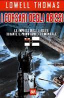 I corsari degli abissi 1914-1918. Le imprese degli U-boote durante il primo conflitto mondiale