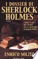 I dossier di Sherlock Holmes. Cinque casi top secret per il detective di Baker Street