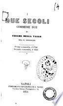 I due secoli commedie due di Cesare della Valle