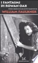 I fantasmi di Rowan Oak. Storie di sogno e di paura scritte e raccontate da William Faulkner