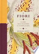 I fiori. Il libro che si trasforma in un'opera d'arte. Ediz. a colori