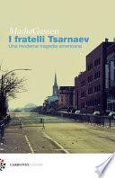 I fratelli Tsarnaev. Una moderna tragedia americana