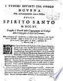 I fuochi estinti col fuoco nouena per apparecchio alla festa dello Spirito Santo 1715. Proposta a' fratelli della Congregazione nel Collegio della Compagnia di Gesù in Cremona