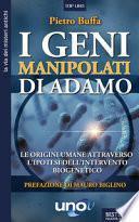 I geni manipolati di Adamo. Le origini umane attraverso l'ipotesi dell'intervento biogenetico