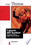 I giorni del bunker. La vera storia della fine di Hitler