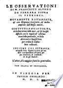 Le osservationi di M. Francesco Alunno da Ferrara sopra il Petrarca. Novamente ristampate, & con diligenza ricorrette, & molto ampliate dall'istesso autore. Con tutte le sue autorita, et dechiarationi delle voci, & luoghi difficili con le regole & osservationi delle particelle, et delle altre voci a i luoghi loro per ordine di Alphabeto collocate. Insieme col Petrarca nel quale sono segnate le carte per numeri corrispondenti all'opera per piu chiarezza, & commodità de gli studiosi...