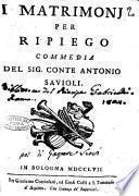 I matrimonj per ripiego commedia del sig. conte Antonio Savioli