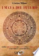 I maya del futuro. Guida pratica per prendere le decisioni giuste nella vita di tutti i giorni