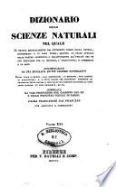 Dizionario delle scienze naturali nel quale si tratta metodicamente dei differenti esseri della natura, ... accompagnato da una biografia de' piu celebri naturalisti, opera utile ai medici, agli agricoltori, ai mercanti, agli