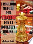 I Migliori Metodi per Vincere con la Roulette Online