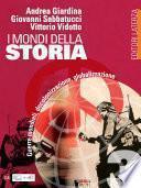 I mondi della Storia. vol. 3. Guerre mondiali, decolonizzazione, globalizzazione