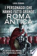 I personaggi che hanno fatto grande Roma antica