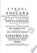 I pregj Della Toscana Nell'Imprese Piv' Segnalate De' Cavalieri Di Santo Stefano Opera Data In Lvce