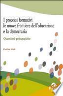 I processi formativi, le nuove frontiere dell'educazione e la democrazia. Questioni pedagogiche
