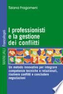 I professionisti e la gestione dei conflitti. Un metodo innovativo per integrare competenze tecniche e relazionali, risolvere conflitti e concludere negoziazioni