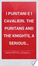 I Puritani e i Cavalieri. The Puritans and the Knights, a serious opera ... The words by C. Pepoli, and the translation by Signor F. Doca. Authorised edition. Ital. & Eng