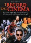 I record del cinema. Enciclopedia dei fatti, delle curiosità e dei primati del cinema mondiale, dall'epoca del muto ad oggi