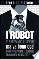 I robot ti ruberanno il lavoro, ma va bene così