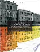 I segreti del Canal Grande. Misteri, aneddoti, cusiosità, sulla più bella strada del mondo