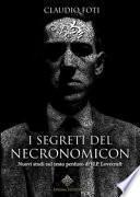I segreti del Necronomicon. Nuovi studi sul testo perduto di H. P. Lovecraft
