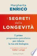 I segreti della longevità. Il primo programma psicofisico per ridurre la tua età biologica