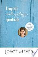 I segreti della potenza spirituale. La forza per vincere le battaglie della vita