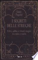 I segreti delle streghe. Filtri, sabba e rituali magici tra mito e realtà