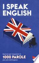 I speak English. Esercizi per imparare le 1000 parole più utili dell'inglese